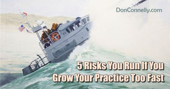 5 Risks You Run If You Grow Your Practice Too Fast