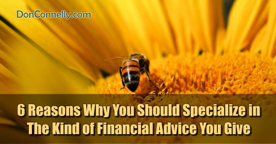 6 Reasons Why You Should Specialize in The Kind of Financial Advice You Give