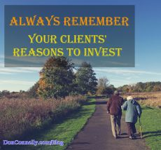 Always Remember Your Clients' Reasons to Invest
