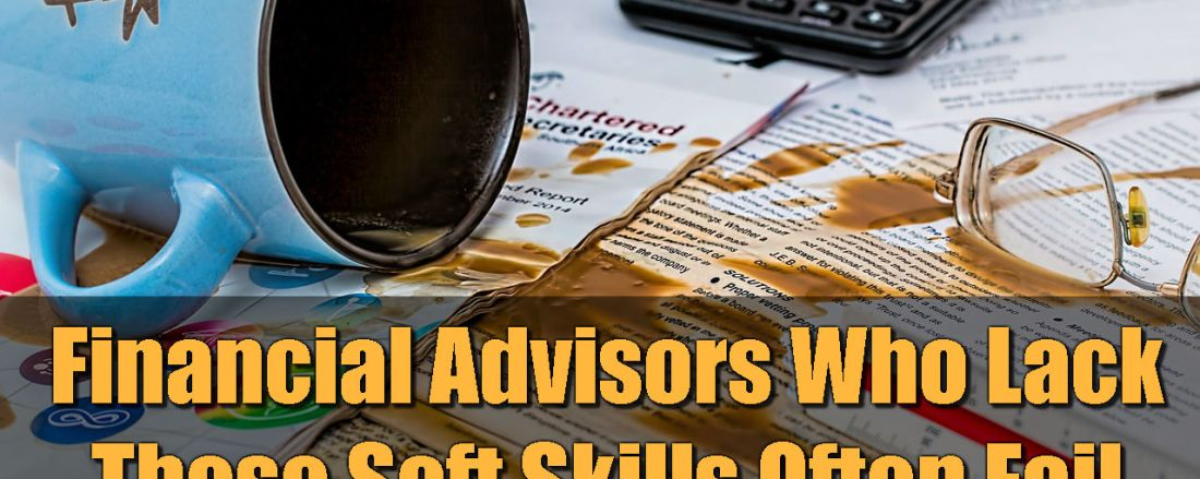 Financial Advisors Who Lack These Soft Skills Often Fail