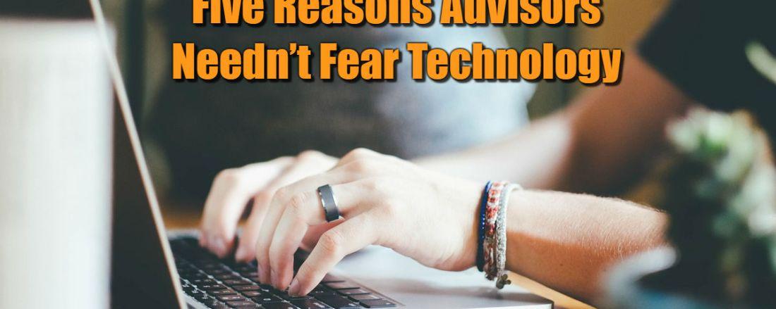 Five Reasons Advisors Needn't Fear Technology