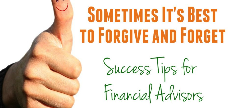 Forgive and Forget - Success Tips for Financial Advisors