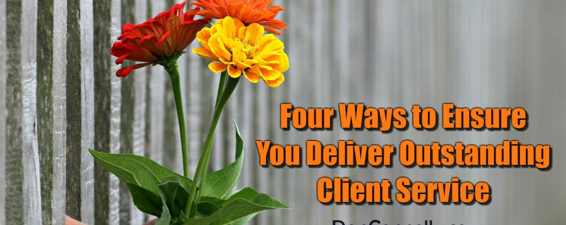 Four Ways to Ensure You Deliver Outstanding Client Service