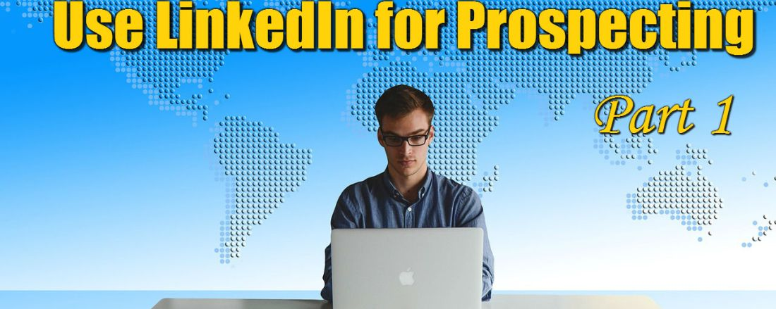 How Financial Advisors Can Use LinkedIn for Prospecting – Part 1