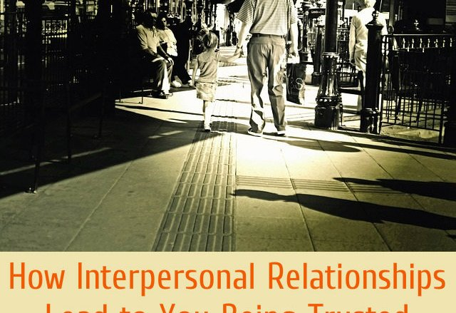 How Interpersonal Relationships Lead to You Being Trusted