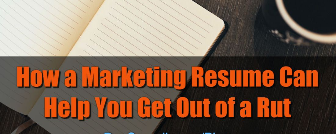 How a Marketing Resume Can Help You Get Out of a Rut