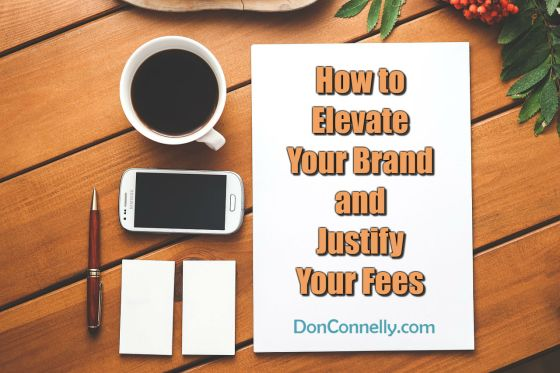 How to Elevate Your Brand and Justify Your Fees
