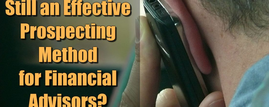 Is Cold Calling Still an Effective Prospecting Method for Financial Advisors?