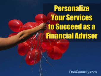 Personalizing Your Services Will Help You Succeed as a Financial Advisor