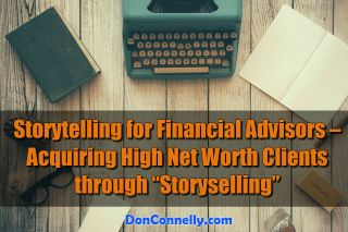 """Storytelling for Financial Advisors – Acquiring High Net Worth Clients through """"Storyselling"""""""
