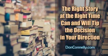The Right Story at the Right Time Can and Will Tip the Decision in Your Direction