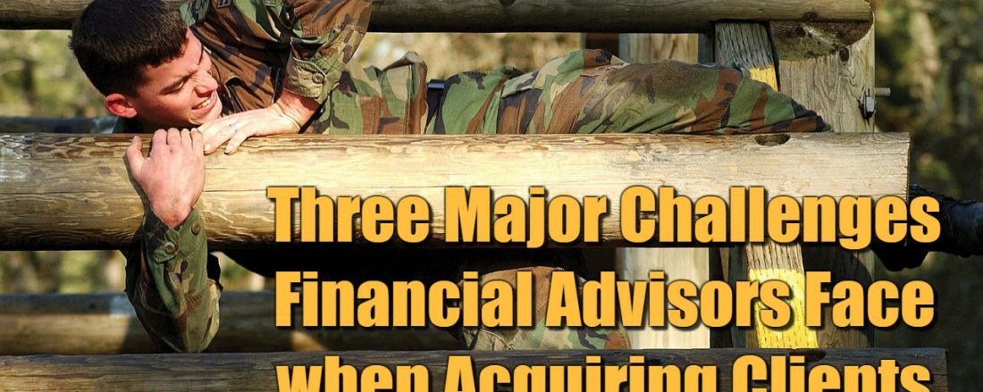 Three Major Challenges Financial Advisors Face when Acquiring Clients