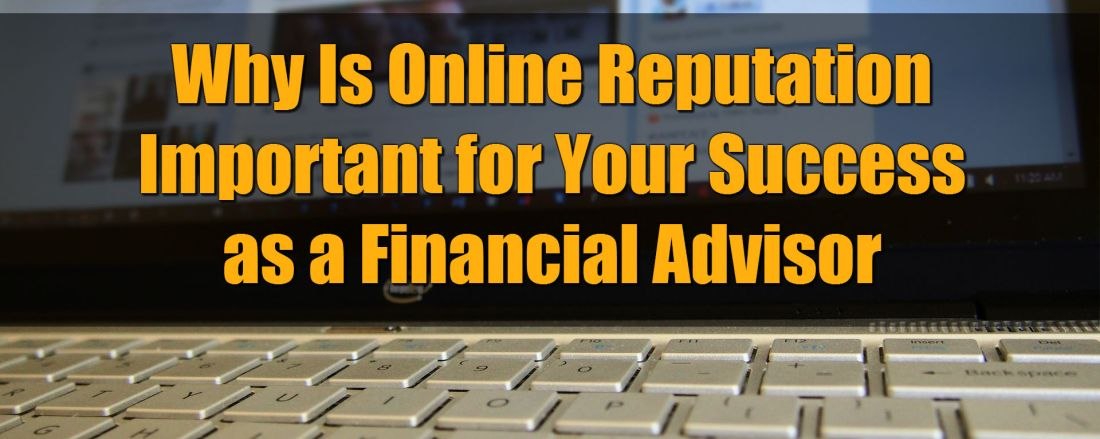 Why Is Online Reputation Important for Your Success as a Financial Advisor