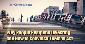 Why People Postpone Investing and How to Convince Them to Act, Don Connelly post
