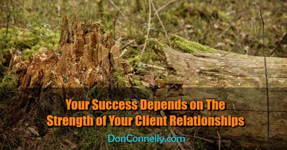 Your Success Depends on The Strength of Your Client Relationships
