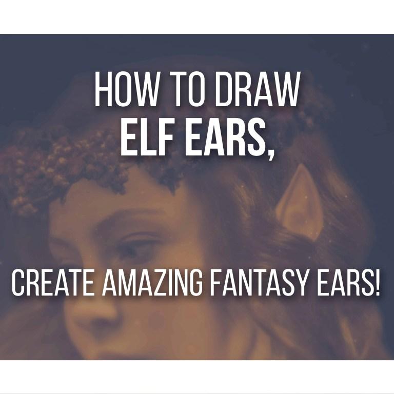 How to Draw Elf Ears - Create Amazing Fantasy Ears by Don Corgi