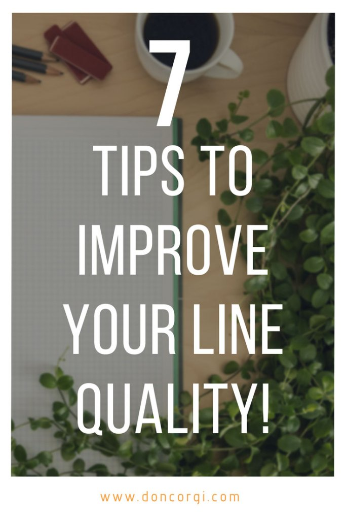7 Tips to Improve Your Line Quality Today! by Don Corgi