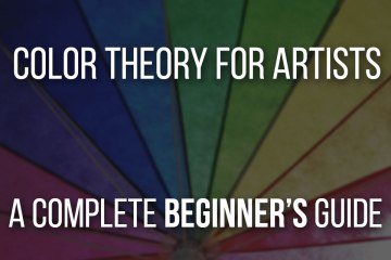 Color Theory for Artists - A Complete Beginner's Guide, understand color and make your paintings 10 times better.