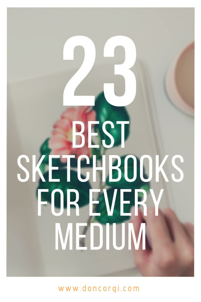 23 Best Sketchbooks For Artists On Every Medium - Pick your new sketchbook!