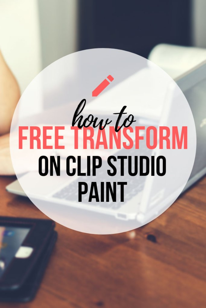 How To Free Transform In Clip Studio Paint - A guide to rotate, flip and more in CSP!