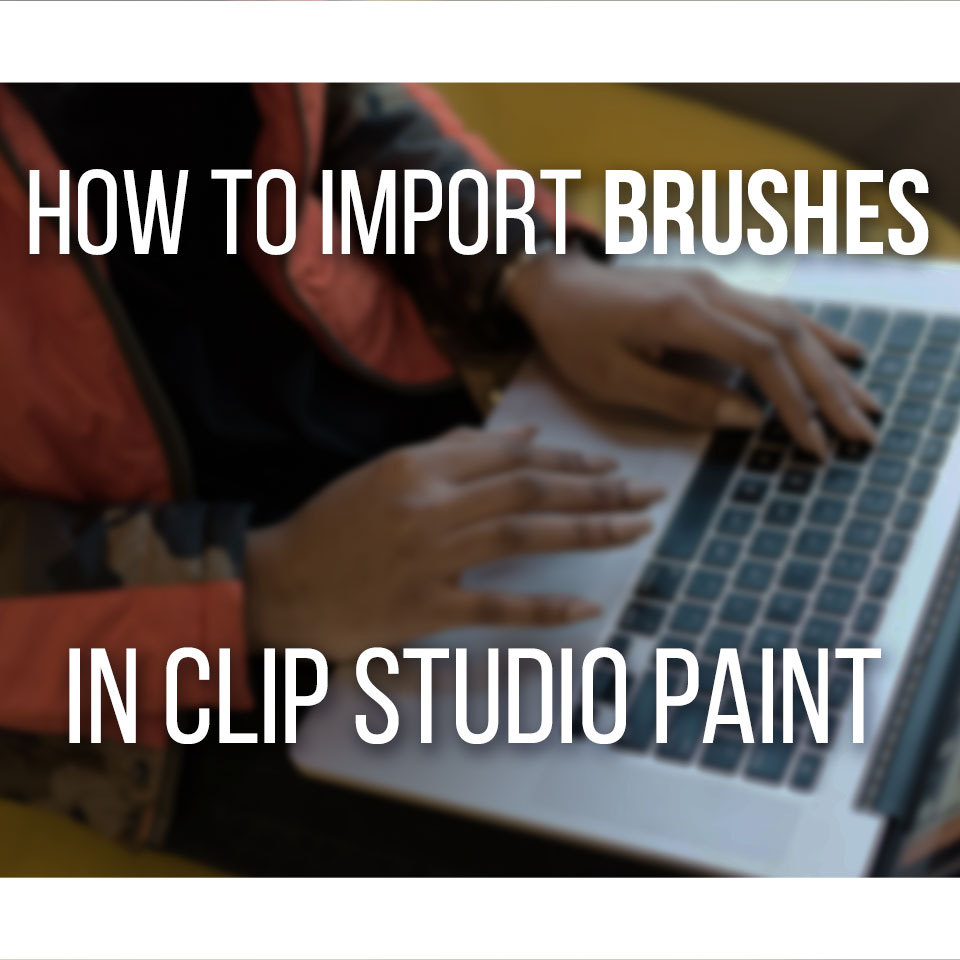An Easy And Complete Guide To Import Brushes In Clip Studio Paint