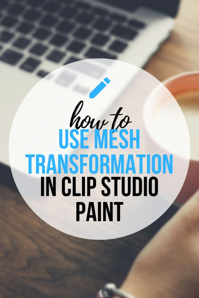 Using Clip Studio Paint Mesh Transformation Step by Step!