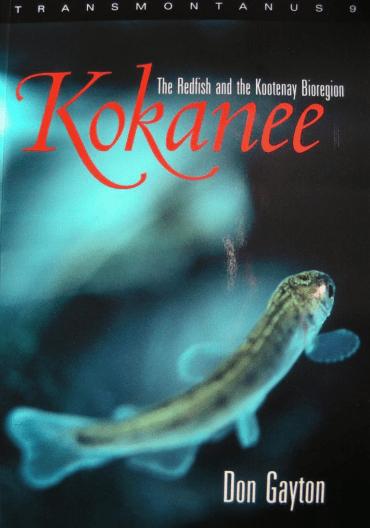 Kokanee - The Redfish and the Kootenay Bioregion By Don Gayton