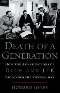 Death of a Generation: How the Assassinations of Diem and JFK Prolonged the Vietnam War
