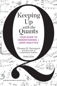 Keeping Up with the Quants: Your Guide to Understanding and Using Analytics