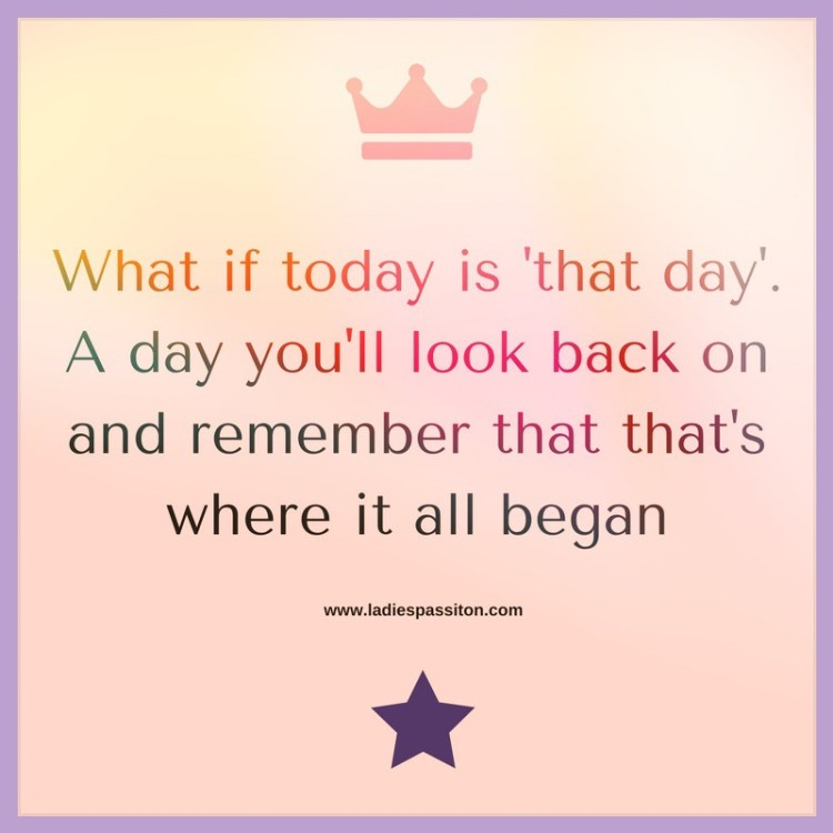 What if today is that day quote/ quote to live by
