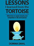 Lessons I learned from the Tortoise by Donna Dahl is a book of reflections on speed, tenacity and competition in life and business.<br /><br /><br /><br /><br /><br /> Are you more like the Tortoise or the Hare?