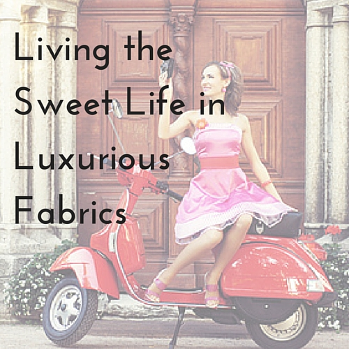 Living the Sweet Life in Luxurious Fabrics