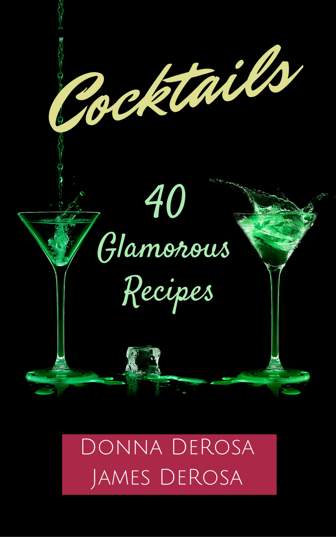 Cocktails: 40 Glamorous Recipes by Donna DeRosa