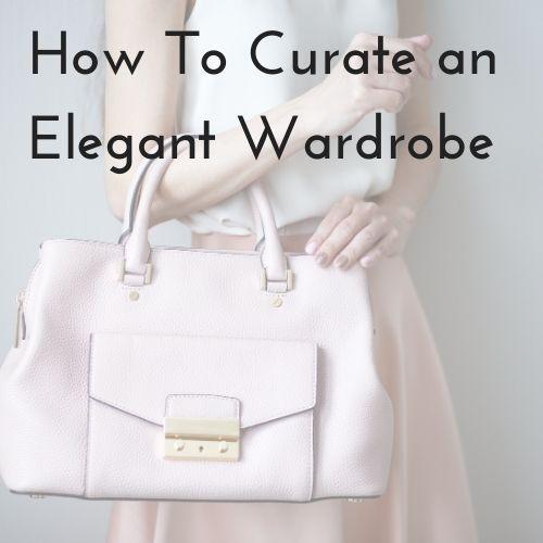 Curate an Elegant Wardrobe