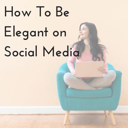How To Be Elegant on Social Media