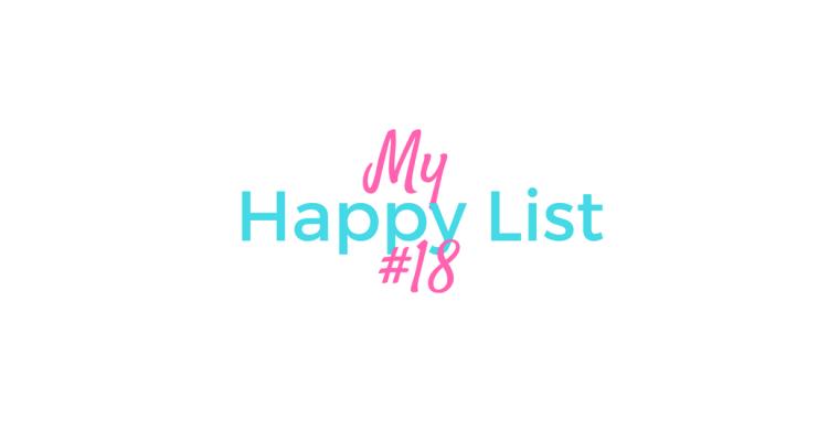 My Happy List #18