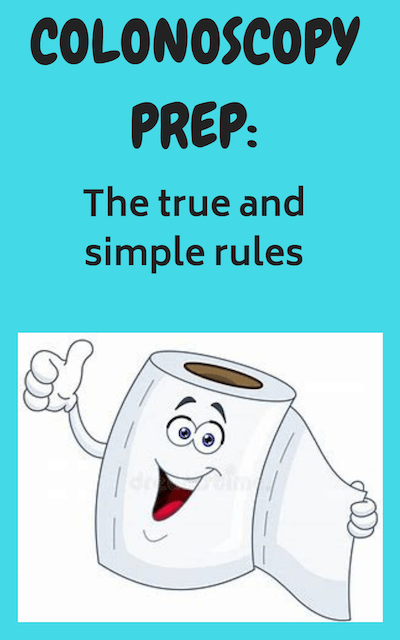Colonoscopy prep: The true and simple rules  - Surviving and