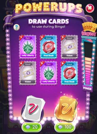"""myVEGAS Bingo Powerups. You can purchase tree powerups for 20 Diamonds or six powerups for 100 Diamonds. This Diamond """"price"""" per stack will increase the farther you go down the Strip to other casino levels like the Bellagio. The meter on the side of the Powerups shows you how good the hand that you drew for powerups was. The higher the meter goes, the better the hand is."""