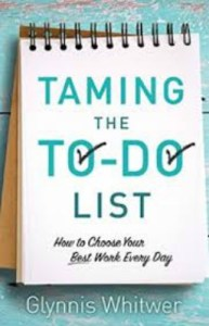 Taming the To Do List Glynnis Whitwer
