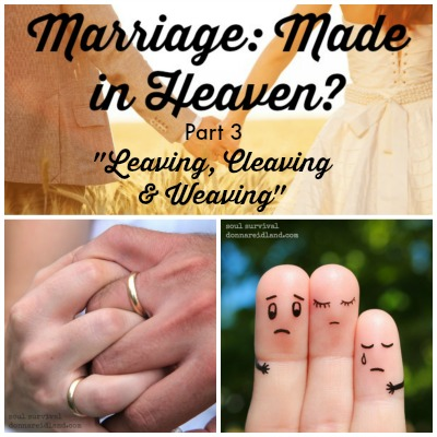 "Marriage: Made in Heaven? ""Leaving, Cleaving & Weaving"" + LINKUP"