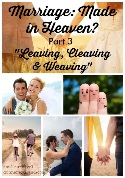 "Marriage: Made in Heaven? ""Leaving, Cleaving & Weaving"" -"