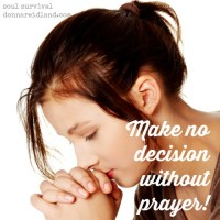 Make no decision without prayer!