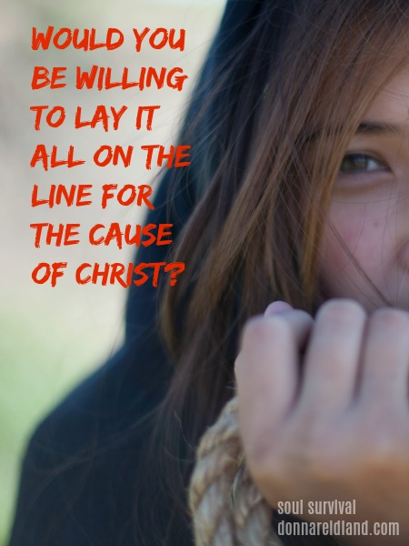 Would You Be Willing to Lay It All on the Line for the Cause of Christ?