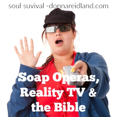 Soap Operas, Reality TV & the Bible
