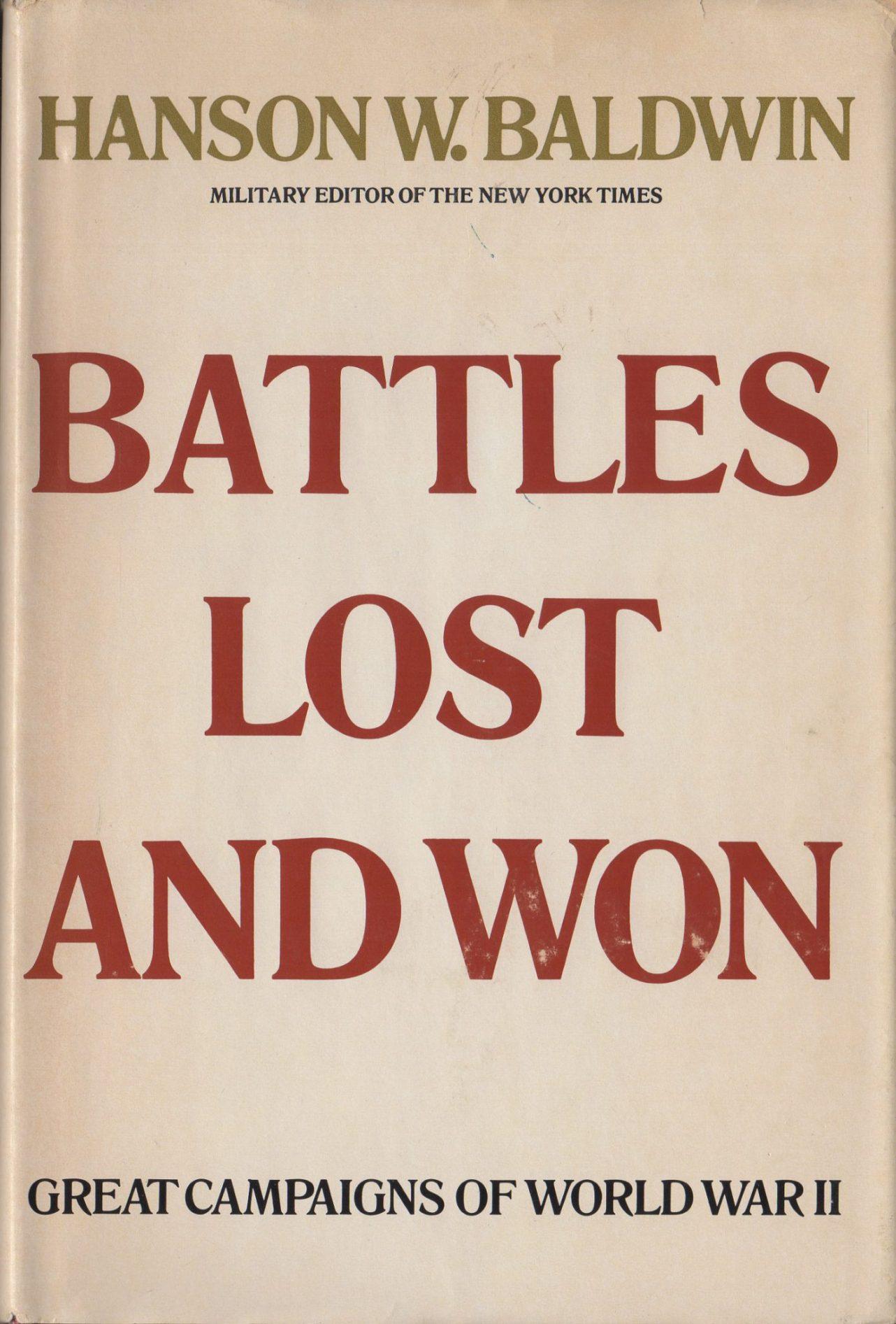 BATTLES LOST AND WON: Great Campaigns of World War II - Hanson W  Baldwin,  1966 HCDJ