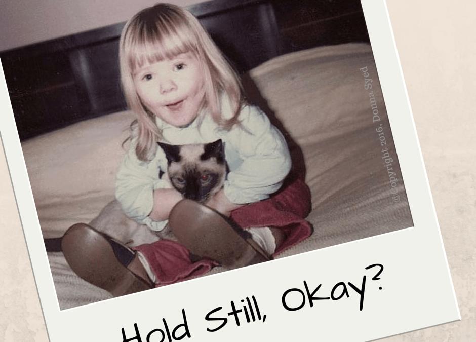 Hold Still, Okay?