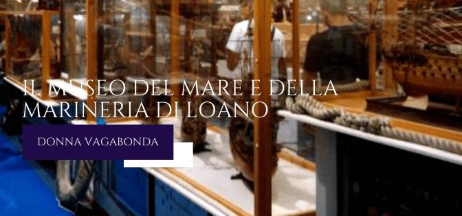 Il Museo del mese di Luglio: il museo del mare e della marineria di Loano