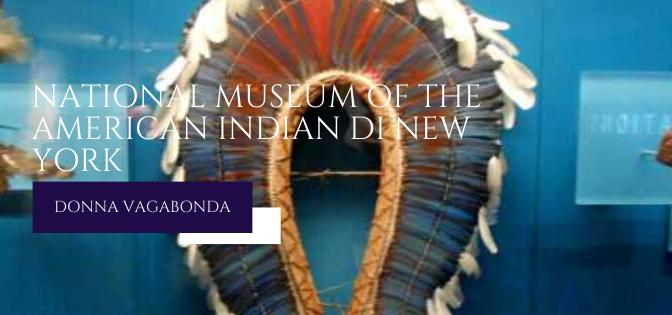 Il Museo del mese di Maggio: il National Museum of the American Indian di New York