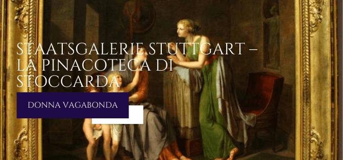 Il Museo del mese di Ottobre: la Staatsgalerie Stuttgart – La Pinacoteca di Stoccarda