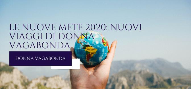 Le nuove mete 2020: viaggi futuri di Donna Vagabonda!